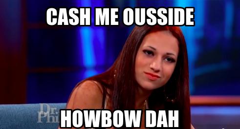cash-me-ousside-howbow-dah-meme